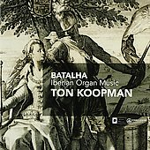 Batalha: Iberian Organ Music / Ton Koopman