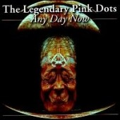 The Legendary Pink Dots: Any Day Now