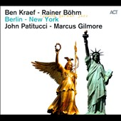 Rainer Böhm/John Patitucci/Ben Kraef/Marcus Gilmore: Berlin: New York [Digipak]