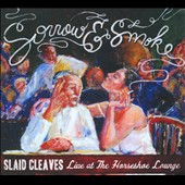 Slaid Cleaves: Sorrow & Smoke: Live At The Horseshoe Lounge [Digipak]