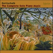 Gottschalk: The Complete Solo Piano Music / Philip Martin, piano