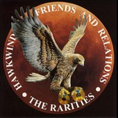 Hawkwind: Friends & Relations: The Rarities