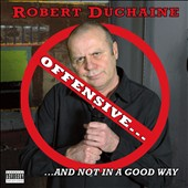 Robert Duchaine: Offensive...But Not in a Good Way [PA]