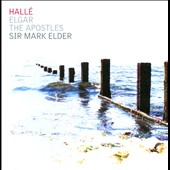 Elgar: The Apostles / Sir Mark Elder, Halle Orchestra and Choir
