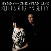 Keith & Kristyn Getty: Hymns for the Christian Life