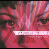 Danielia Cotton: The Gun In Your Hand [Digipak]