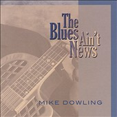 Mike Dowling: The  Blues Ain't News