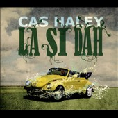 Cas Haley: La Si Dah [Digipak]