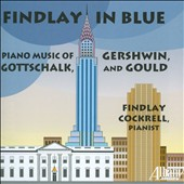 Findlay in Blue - Gershwin, Gottschalk, Gould; Findlay Cockrell, piano