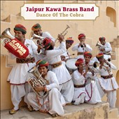 Jaipur Kawa Brass Band: Dance of the Cobra [Digipak]