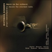Born to be Schorn - Contemporary works for solo clarinet by Cerha, Acosta, Engel, Trautwein, Sulzer, Tzanou / Matthias Schorn: clarinet