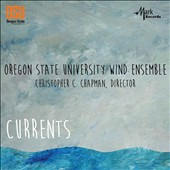 Currents' - Works by Dana Reason, Dan Welcher, Luis Cardoso & Billy Childs / Oregon State University Wind Ensemble; Christopher C. Chapman, conductor