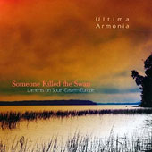 Ultima Armonia: Someone Killed the Swan: Laments On South-eastern Europe