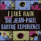 Jean-Paul Sartre Experience: I Like Rain: The Story of the Jean-Paul Sartre Experience [Slipcase] *