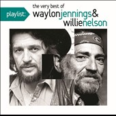 Waylon Jennings & Willie Nelson/Waylon Jennings/Willie Nelson: Playlist: The Very Best of Waylon Jennings & Willie Nelson