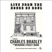 Charles Bradley & the Menahan Street Band: Live from the House of Soul