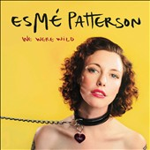 Esmé Patterson: We Were Wild