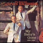 The Louvin Brothers: The Essential Louvin Brothers 1955-1964: My Baby's Gone