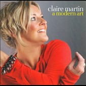Claire Martin (Vocals): A  Modern Art
