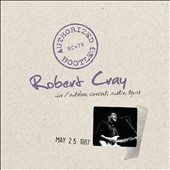 Robert Cray: Authorized Bootleg: Austin, Texas 5/25/87 [Digipak]