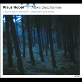 Klaus Huber: L'Oeuvre pour Violoncelle / Descharmes