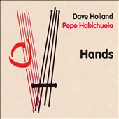 Dave Holland (Bass)/Pepe Habichuela: Hands [Digipak]