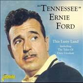 Tennessee Ernie Ford: This Lusty Land (Including the Tales of Davy Crockett)