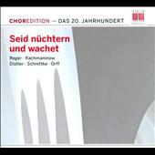 Seid n&uuml;chtern und wachet / 20th century masterpieces for chorus