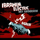 Ibrahim Electric: Ibrahim Electric Meets Ray Anderson Again