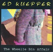 Ed Kuepper: The Wheelie Bin Affair