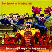 Damn Handsome & the Birthday Suits: Decapitate The People For The Government