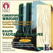Christopher Wright: Concerto for Violin 'And then there was Silence ...'; Momentum: Vaughan Williams: Symphony No. 5 / Fenella Humphreys, violin
