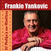 Frankie Yankovic: 20 Polkas And Waltzes