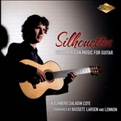 Silhouettes: New American Music for Guitar - works by Cote, Bassett, Larsen and Lennon / Alejandro Saladin Cote, guitar
