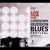 Various Artists: Live From The Lowdown Hudson Blues Festival July 28-30, 2011 [Digipak]