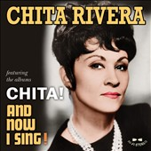Chita Rivera: Chita!/And Now I Sing!