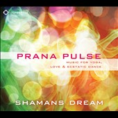 Shamans Dream: Prana Pulse: Music for Yoga, Love, And Ecstatic Dance [Digipak]