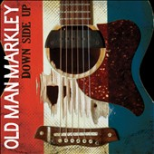 Old Man Markley: Down Side Up [Digipak] *