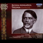 Kodály Complete Edition: Bicinia Hungarica; Tricinia / Budapest Zoltán Kodály Girl's Choir; Magnificat Children's Choir Budapest et al.