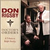 Don Rigsby: Doctor's Orders: A Tribute To Ralph Stanley