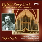 Sigfrid Karg-Elert: The Complete Organ Works, Vol. 5 / Stefan Engels, organ