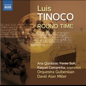 Luis Tinoco (b.1969): Round Time; From the Depth of Distance; Search Songs; Songs from the Solitary Dreamer / Ana Quintans; Yeree Suh; Raquel Camarinha, sopranos