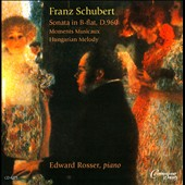 Schubert: Sonata D.960; Moments Musicaux D.780; Hungarian Melody d.817 / Edward Rosser, piano