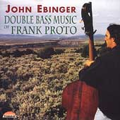 Double Bass Music of Frank Proto / John Ebinger, et al
