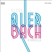 'Quer Bach' - Highlights from the Goldberg Variations, Violin Concertos and Cantatas for a cappella Choir / Slixs A Cappella