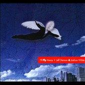 Jeff Denson/Joshua White: I'll Fly Away