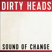 Dirty Heads: Sound of Change *