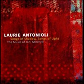 Laurie Antonioli: Songs of Shadow, Songs of Light: the Music of Joni Mitchell [8/19]
