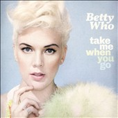 Betty Who: Take Me When You Go *