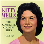 Kitty Wells: The Complete Country Hits: 1952-62